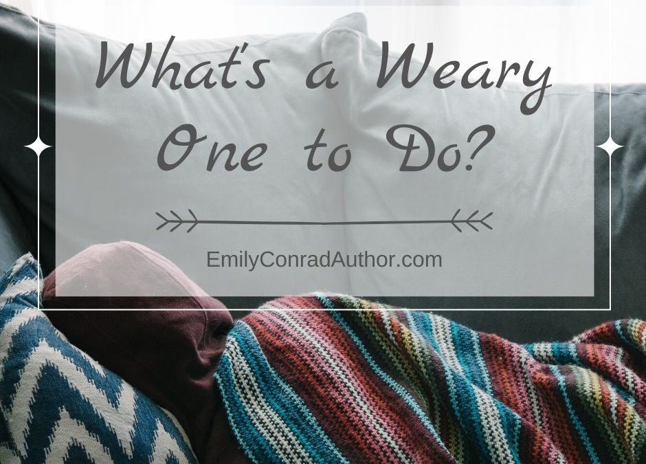 What's a Weary One to Do?