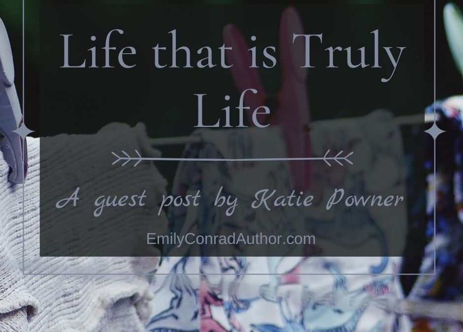 Life that is Truly Life by Katie Powner
