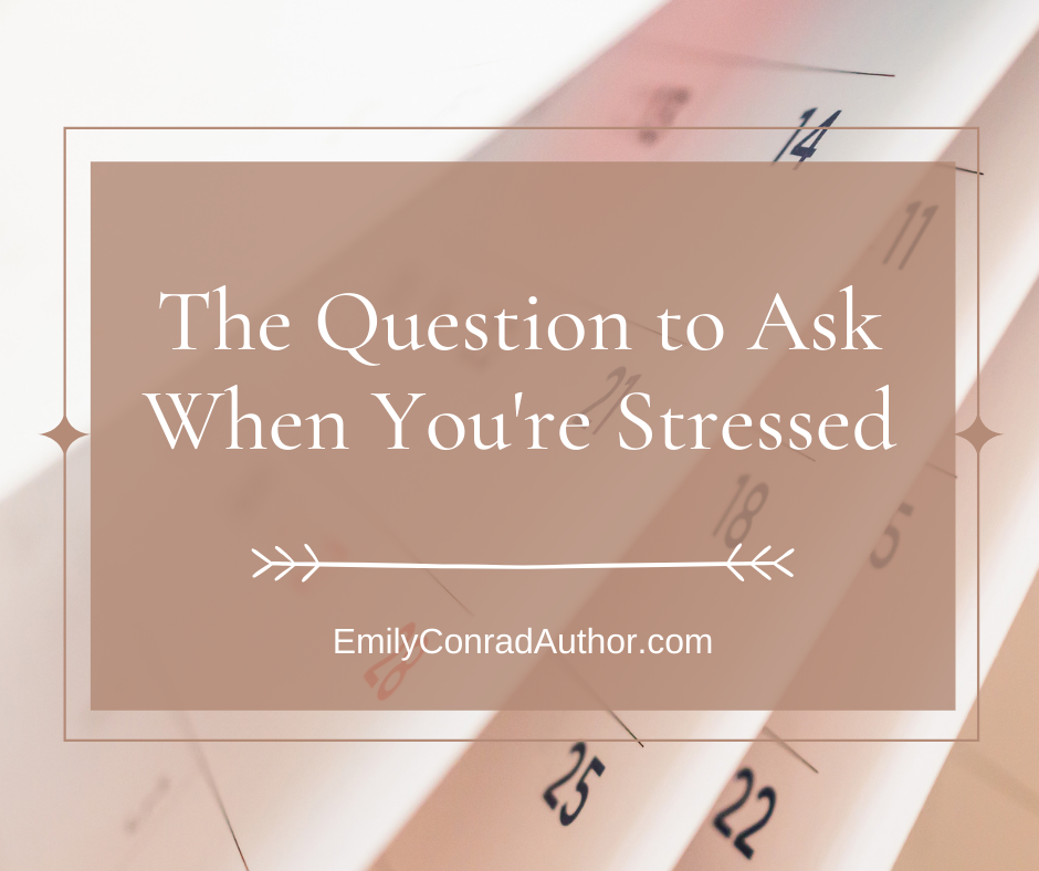 The Question to Ask When You're Stressed